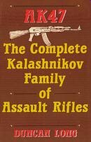 AK47 The Complete Kalashnikov Family of Assault Rifles