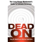 DEAD ON The Long-Range Marksman's Guide to Extreme Accuracy C-9358