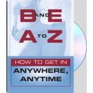 B and E: A to Z How To Get in Anywhere, Anytime DVD