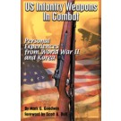 US Infantry Weapons in Combat, Personal Experiences from World War II and Korea